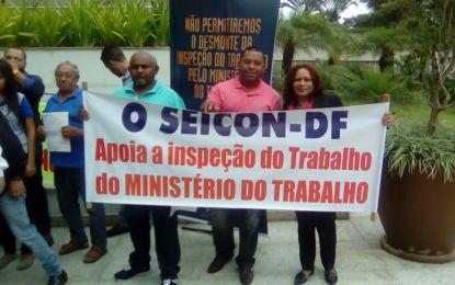 SEICON-DF em apoio a permanência das fiscalizações do trabalho e auditores fiscais do Ministério do Trabalho e Previdência Social.